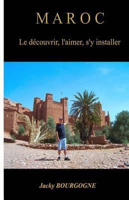 Maroc Le Decouvrir, L'Aimer, S'y Installer