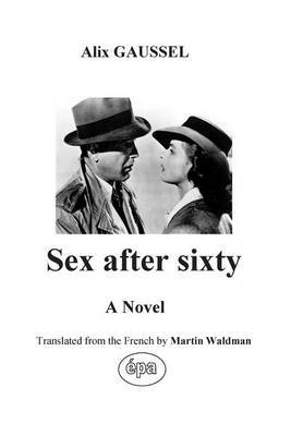 Sex After Sixty: A Novel Translated from the French