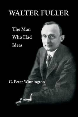 Walter Fuller: The Man Who Had Ideas