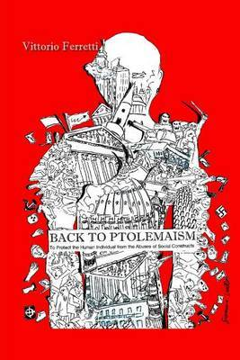 Back to Ptolemaism: To Protect the Human Individual from Abuses of Social Constructs