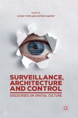 Surveillance, Architecture and Control: Discourses on Spatial Culture