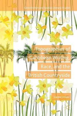 Topographies of Caribbean Writing, Race, and the British Countryside