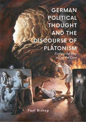 German Political Thought and the Discourse of Platonism: Finding the Way Out of the Cave