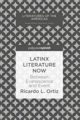 Latinx Literature Now: Between Evanescence and Event