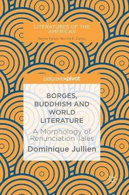 Borges, Buddhism and World Literature: A Morphology of Renunciation Tales