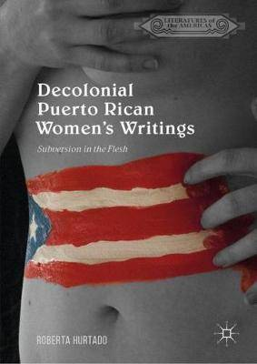Decolonial Puerto Rican Women's Writings: Subversion in the Flesh