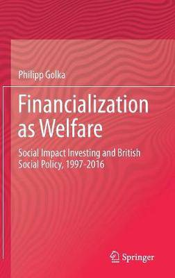 Financialization as Welfare: Social Impact Investing and British Social Policy, 1997-2016