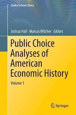 Public Choice Analyses of American Economic History: Volume 1