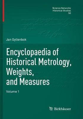 Encyclopaedia of Historical Metrology, Weights, and Measures: Volume 1