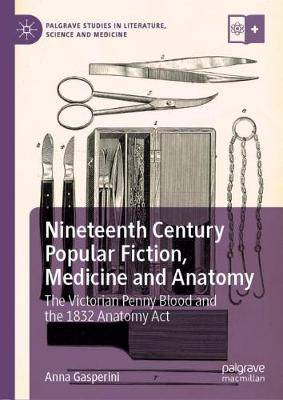 Nineteenth Century Popular Fiction, Medicine and Anatomy: The Victorian Penny Blood and the 1832 Anatomy Act