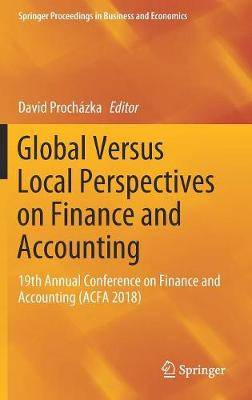Global Versus Local Perspectives on Finance and Accounting: 19th Annual Conference on Finance and Accounting (ACFA 2018)