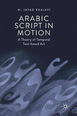 Arabic Script in Motion: A Theory of Temporal Text-based Art