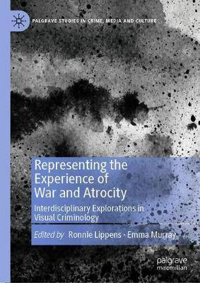 Representing the Experience of War and Atrocity: Interdisciplinary Explorations in Visual Criminology