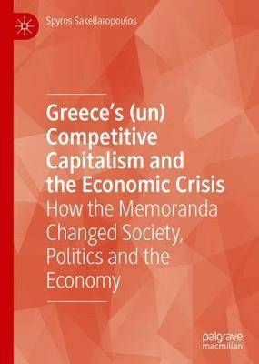 Greece's (un) Competitive Capitalism and the Economic Crisis: How the Memoranda Changed Society, Politics and the Economy