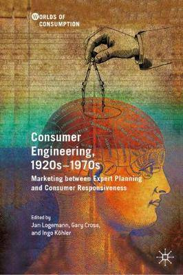 Consumer Engineering, 1920s-1970s: Marketing between Expert Planning and Consumer Responsiveness