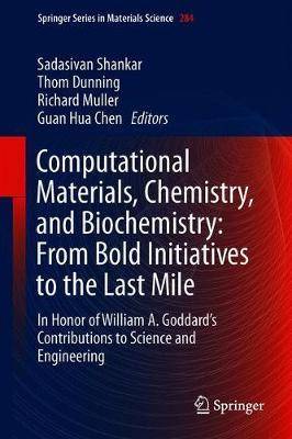 Computational Materials, Chemistry, and Biochemistry: From Bold Initiatives to the Last Mile: In Honor of William A. Goddard's Contributions to Science and Engineering