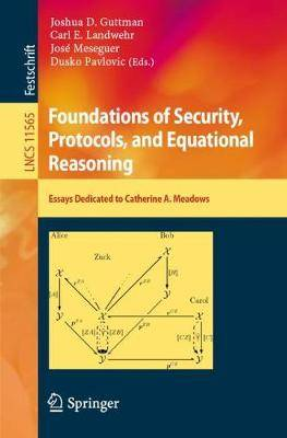 Foundations of Security, Protocols, and Equational Reasoning: Essays Dedicated to Catherine A. Meadows