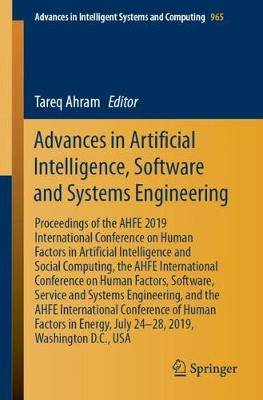 Advances in Artificial Intelligence, Software and Systems Engineering: Proceedings of the AHFE 2019 International Conference on Human Factors in Artificial Intelligence and Social Computing, the AHFE International Conference on Human Factors, Software, Se