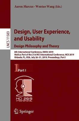 Design, User Experience, and Usability. Design Philosophy and Theory: 8th International Conference, DUXU 2019, Held as Part of the 21st HCI International Conference, HCII 2019, Orlando, FL, USA, July 26-31, 2019, Proceedings, Part I