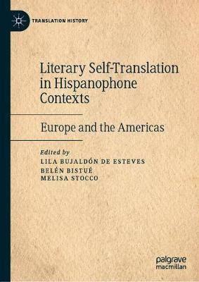 Literary Self-Translation in Hispanophone Contexts - La autotraduccion literaria en contextos de habla hispana: Europe and the Americas - Europa y America