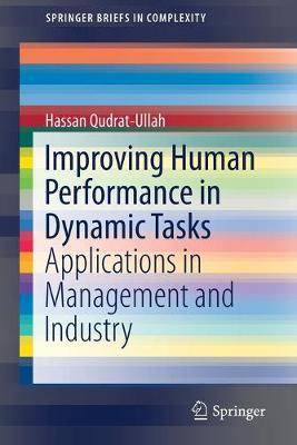 Improving Human Performance in Dynamic Tasks: Applications in Management and Industry