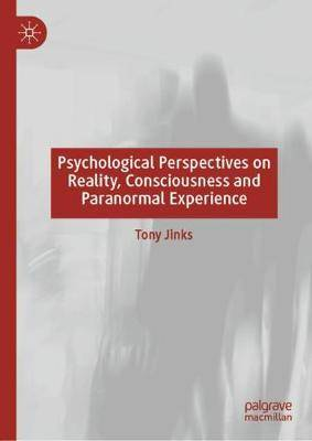 Psychological Perspectives on Reality, Consciousness and Paranormal Experience