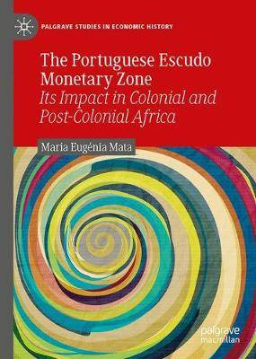 The Portuguese Escudo Monetary Zone: Its Impact in Colonial and Post-Colonial Africa