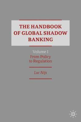 The Handbook of Global Shadow Banking, Volume I: From Policy to Regulation