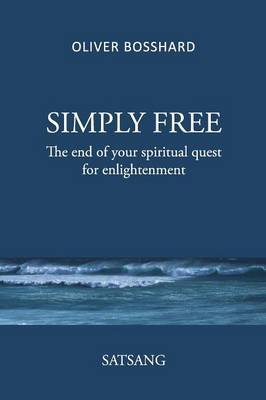 Simply Free - The End of Your Spiritual Quest for Enlightenment - Satsang