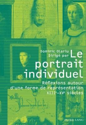 Le Portrait Individuel: Reflexions Autour D'Une Forme de Representation XIII E -XV E Siecles