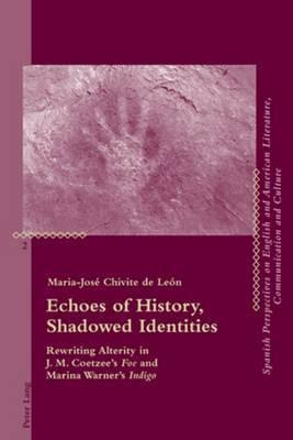 Echoes of History, Shadowed Identities: Rewriting Alterity in J. M. Coetzee's  Foe  and Marina Warner's  Indigo