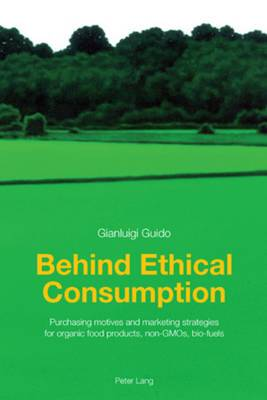 Behind Ethical Consumption: Purchasing motives and marketing strategies for organic food products, non-GMOs, bio-fuels
