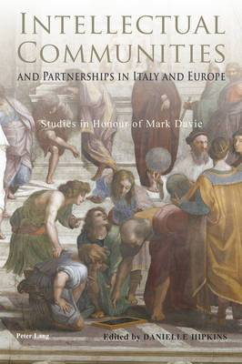 Intellectual Communities and Partnerships in Italy and Europe: Studies in Honour of Mark Davie