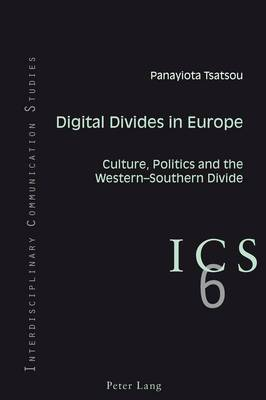 Digital Divides in Europe: Culture, Politics and the Western-Southern Divide