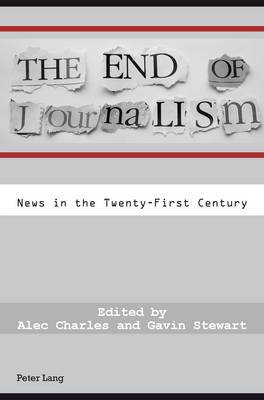The End of Journalism: News in the Twenty-First Century
