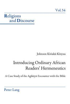 Introducing Ordinary African Readers' Hermeneutics: A Case Study of the Agikuyu Encounter with the Bible