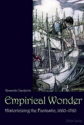 Empirical Wonder: Historicizing the Fantastic, 1660-1760