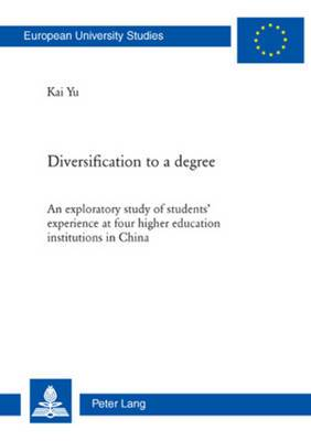 Diversification to a degree: An exploratory study of students' experience at four higher education institutions in China