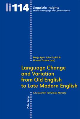 Language Change and Variation from Old English to Late Modern English: A Festschrift for Minoji Akimoto