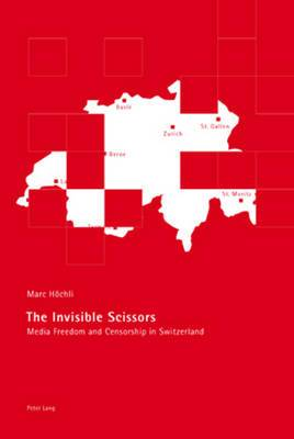 The Invisible Scissors: Media Freedom and Censorship in Switzerland