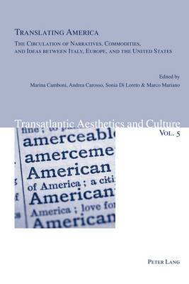 Translating America: The Circulation of Narratives, Commodities, and Ideas Between Italy, Europe, and the United States