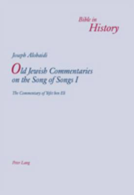 Old Jewish Commentaries on the Song of Songs I: The Commentary of Yefet ben Eli- Edited and translated from Judeo-Arabic by Joseph Alobaidi