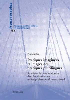 Pratiques Imaginees Et Images Des Pratiques Plurilingues: Strategies de Communication Dans Les Reunions En Milieu Professionnel International