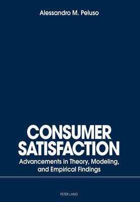 Consumer Satisfaction: Advancements in Theory, Modeling, and Empirical Findings