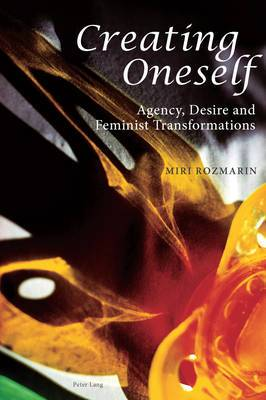 Creating Oneself: Agency, Desire and Feminist Transformations