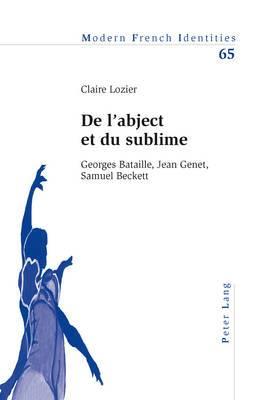 de L'Abject Et Du Sublime: Georges Bataille, Jean Genet, Samuel Beckett