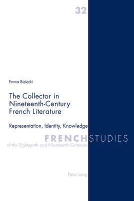The Collector in Nineteenth-Century French Literature: Representation, Identity, Knowledge