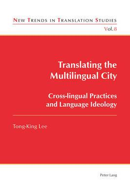 Translating the Multilingual City: Cross-lingual Practices and Language Ideology