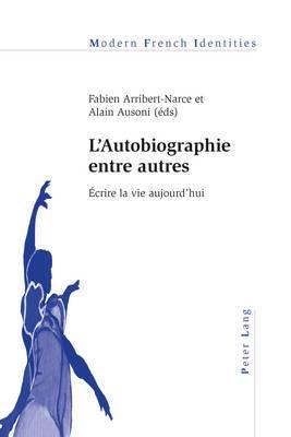 L'Autobiographie Entre Autres: Ecrire La Vie Aujourd'hui
