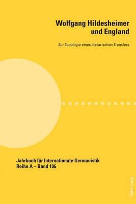 Wolfgang Hildesheimer und England: Zur Topologie Eines Literarischen Transfers
